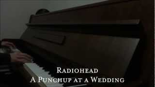 Radiohead - A Punchup at a Wedding (Piano cover)
