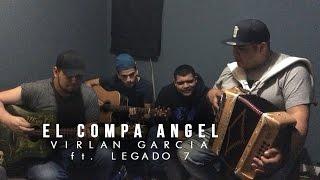EL COMPA ANGEL - Virlan Garcia ft. Legado 7