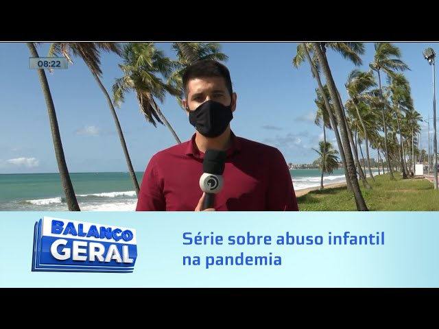Reportagens Especiais: Balanço Geral Alagoas estreia série sobre abuso infantil na pandemia