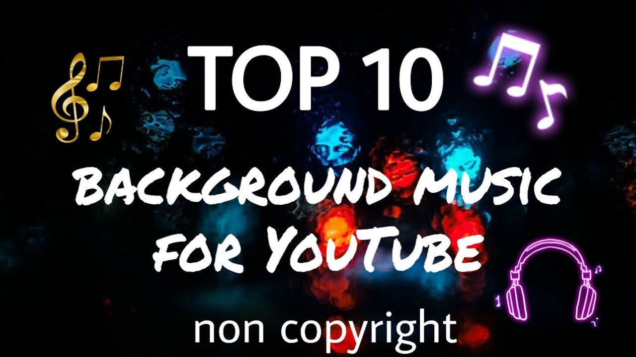 Top 10 Background Music For Youtube Non Copyright Free Download Youtube