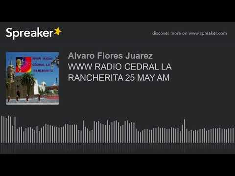 WWW RADIO CEDRAL LA RANCHERITA 25 MAY AM (part 3 of 8)