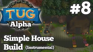 Let's Play Tug - Simple House Build (instrumental) (alpha V0.3.1144 64-bit) (hd) (1080p)