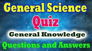 40 General Science Quiz General Knowledge Questions and Answers   Part - 1 (in English)