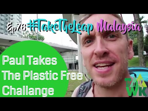 Ep76 PAUL TAKES ON THE MALAYSIA PLASTIC FREE CHALLENGE TaawkTV: Eco Travel Family Kuala Lumpur