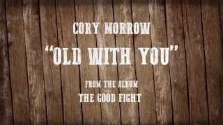 Cory Morrow - Old With You (Lyrics) YouTube Videos