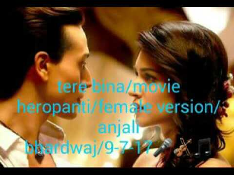 Tere  bina/movie heropanti/female version/Anjali bhardwaj/9-7-17🎵🎻🎤