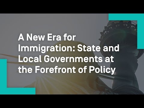 A New Era for Immigration: State and Local Governments at the Forefront of Policy