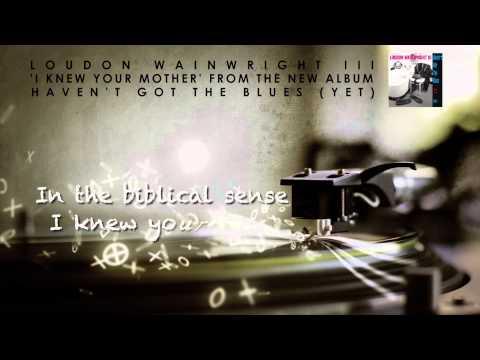 Loudon Wainwright III - I Knew Your Mother