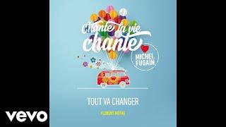 Video Florent Mothe - Tout va changer (Love Michel Fugain) (Audio) download MP3, 3GP, MP4, WEBM, AVI, FLV Mei 2018