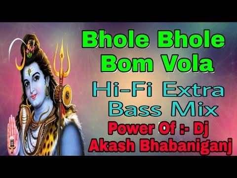 Bhole Bhole Bom Vola !! New Bol Bom Dj Song 2018 !! Hi-fi Extra Bass Mix !! By Dj Akash Bhabanigaanj