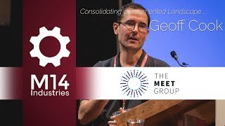 Consolidating a Fragmented Landscape - Geoff Cook, The Meet Group @M14 Dating Conference