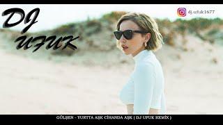 Gülşen - Yurtta Aşk Cihanda Aşk ( DJ UFUK REMİX 2020 ) Resimi