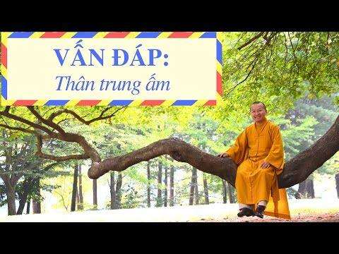 Vấn đáp: Thân trung ấm, khái niệm pháp môn, vong linh vất vưỡng, Phật giáo Việt Nam và Trung Quốc, kinh nguyên thủy, chọn lựa pháp tu