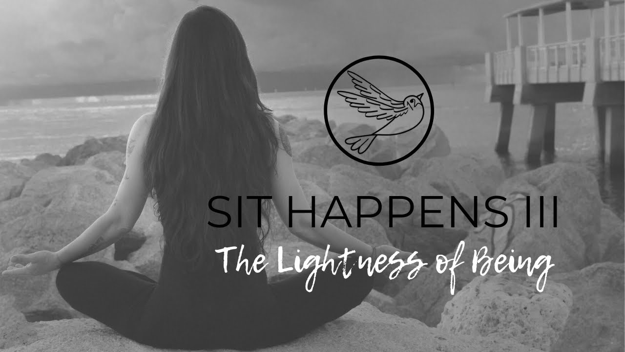 Sit Happens: The Lightness of Being