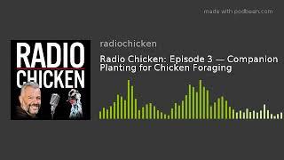 Radio Chicken: Episode 3 — Companion Planting for Chicken Foraging