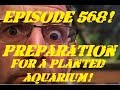 Episode 568! Preparation for a planted Aquarium!