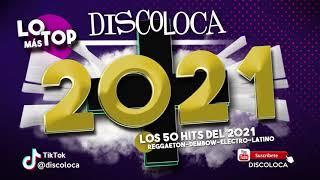 sesión DJ DISCOLOCA Lo Más Top LOS 50 HITS DEL 2021 - reggaeton dembow electro latino