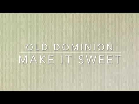 Old Dominion - Make It Sweet (Lyrics)