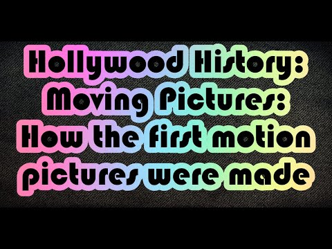 Hollywood History - Moving Pictures - How The First Motion Pictures Were Made