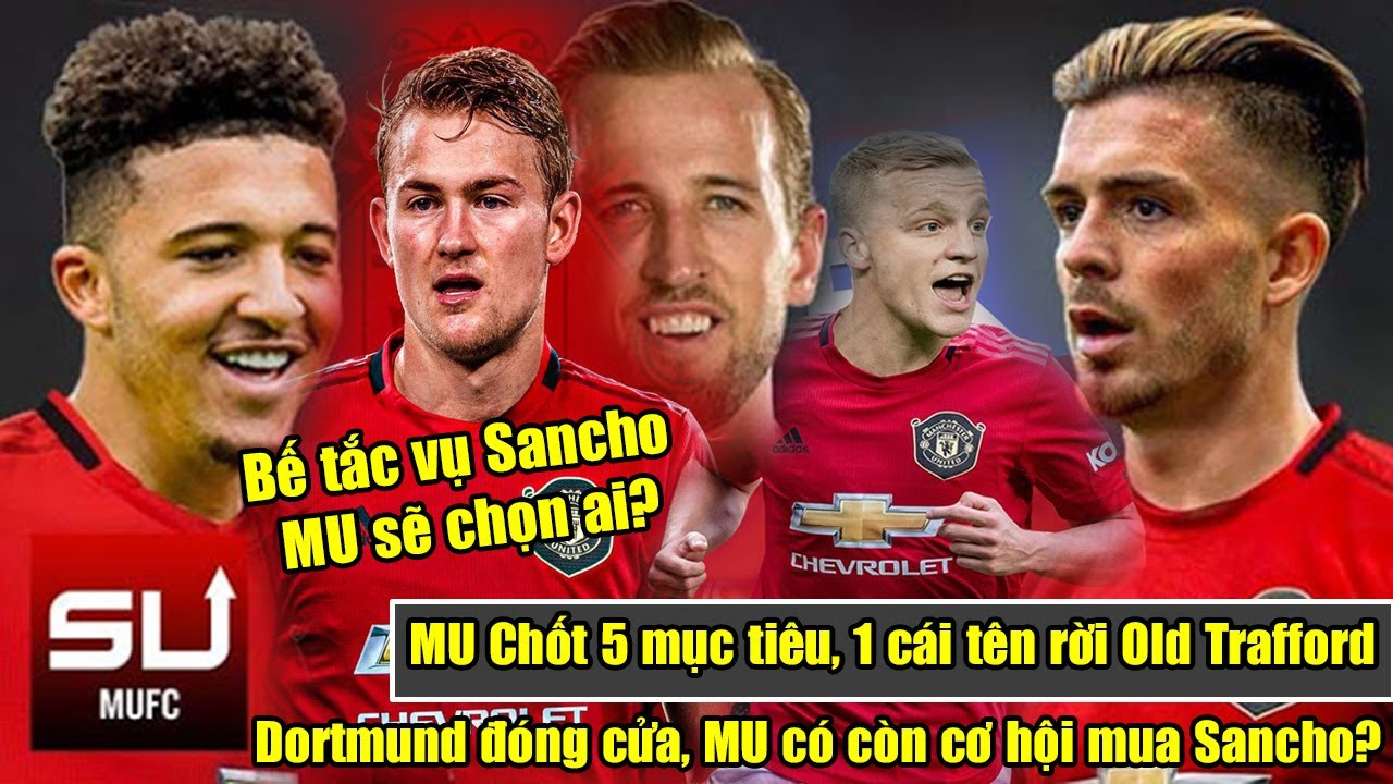 🔥MU Chốt 5 mục tiêu, 1 cái tên rời Old Trafford | Dortmund đóng cửa, MU có còn cơ hội mua Sancho?