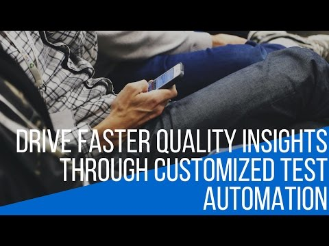 Webinar: Drive Faster Quality Insights through Customized Test Automation