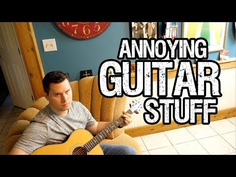 Annoying Guitar Stuff