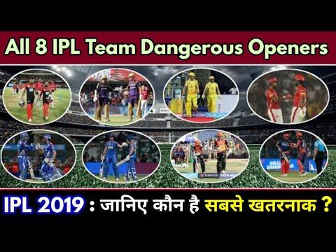 IPL 2019 : All 8 IPL Team Dangerous Openers || CSK, RCB, KKR, RR, DC, MI, SRH, KXIP ||