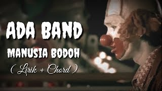 Ada Band - Manusia Bodoh || Lirik + Chord