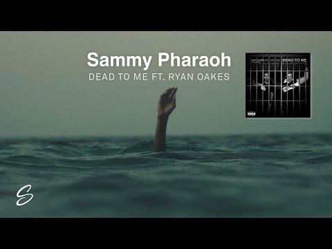 Sammy Pharaoh - Dead To Me (ft. Ryan Oakes)