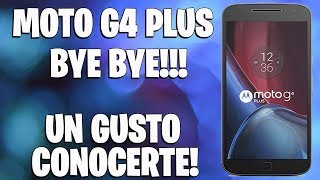 MOTO G4 PLUS ADIOS AMIGO!!!