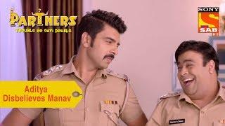 Your Favorite Character | Aditya Disbelieves Manav | Partners Trouble Ho Gayi Double
