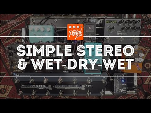 That Pedal Show – Thoughts On Simple Stereo & Wet-Dry-Wet Ri