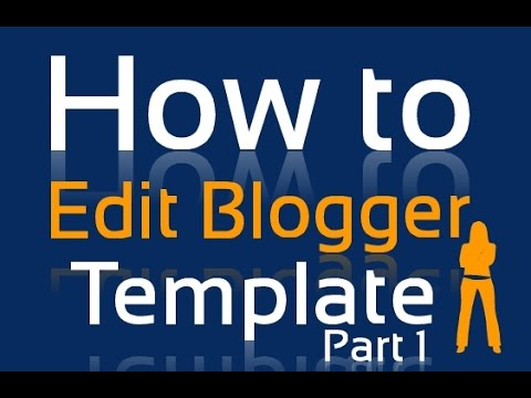how to edit blogger template step by step part 1 youtube