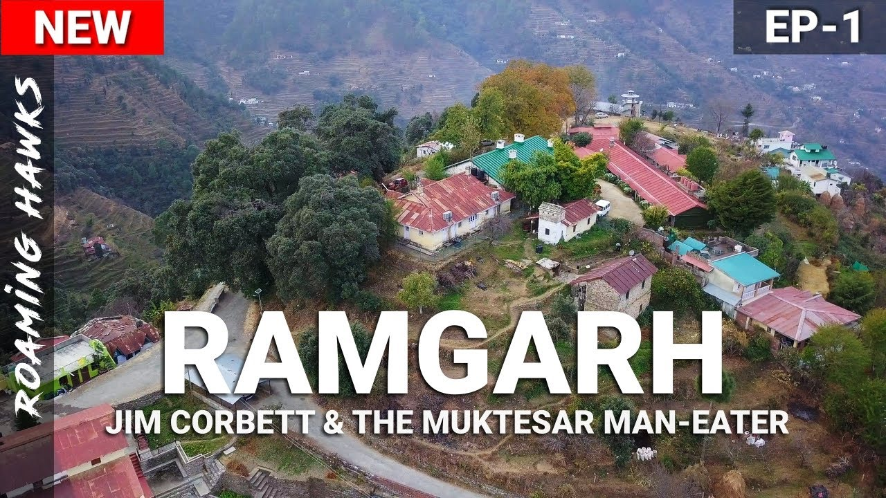 Ramgarh - Jim Corbett & The Muktesar Man Eater | Part-1 | Roaming Hawks