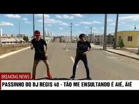 PASSINHO DO DJ REGIS 40 - TÃO ME ENSULTANDO É AIÉ ÁIÉ