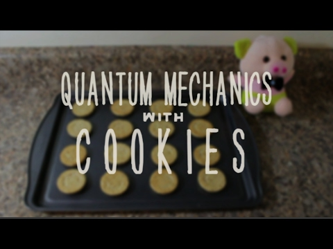 Quantum Mechanics With Cookies