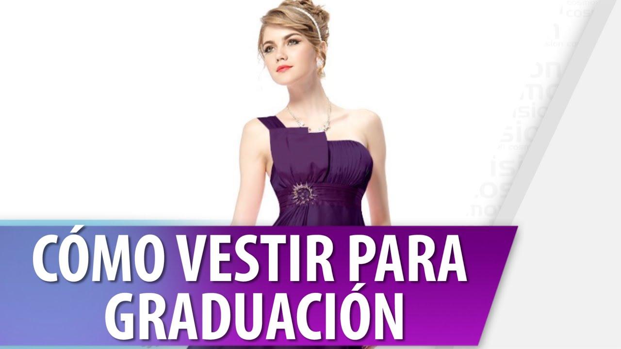 Como Vestir para una Graduación / Cosmovision - YouTube