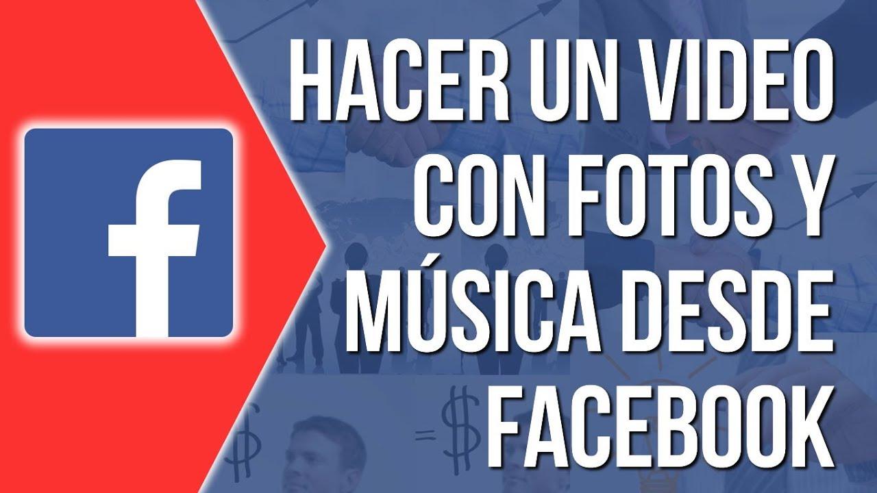 Como Hacer Un Video Con Fotos Y Musica En Facebook