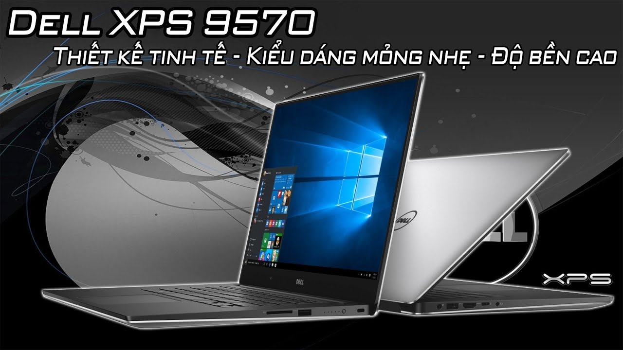 Đây Là Chiếc Laptop Dell XPS 15 9570 Có Thiết Kế Đẹp Và Hiệu Năng Tuyệt Vời