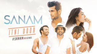 Sanam | Itni Door #SANAMoriginal