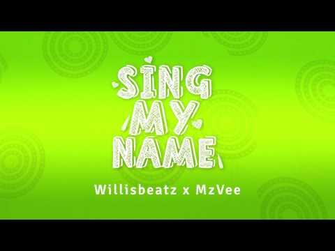 Willisbeatz x MzVee - Sing My Name (Official Lyric Video)