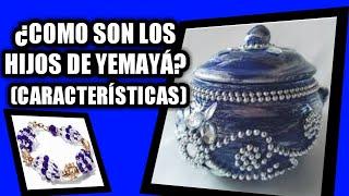 COMO SON LOS HIJOS DE YEMAY CARACTERISTICAS