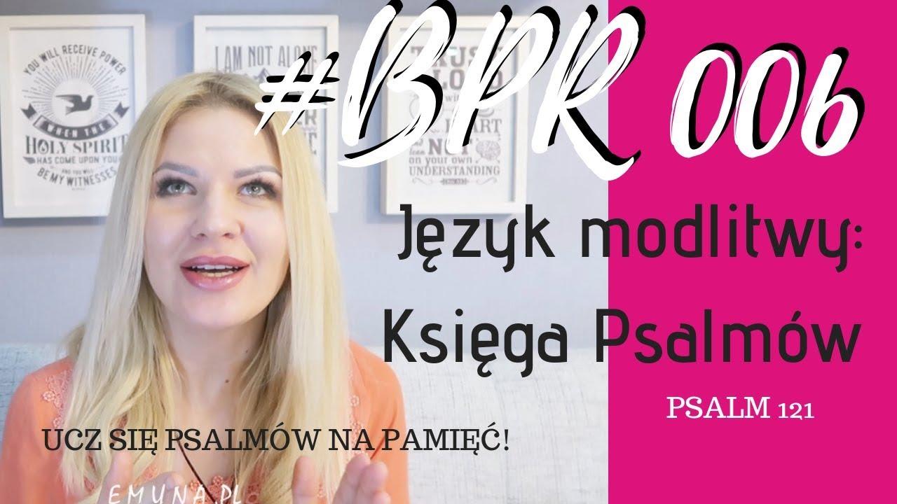#BPR 006 Język  modlitwy: Księga Psalmów. Ucz się psalmów na pamięć! Psalm 121