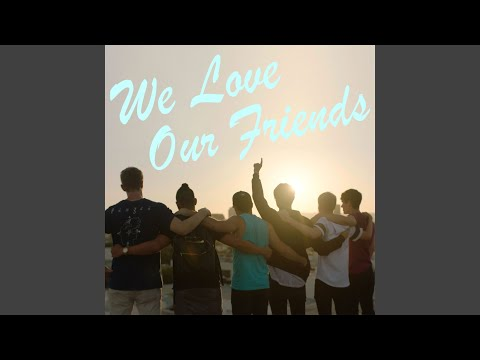 We Love Our Friends