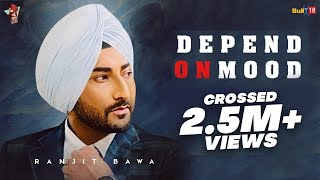 Depend On Mood (Full Video) | Ranjit Bawa | Kahlon | Singhwithlogic | Latest Punjabi Songs 2020