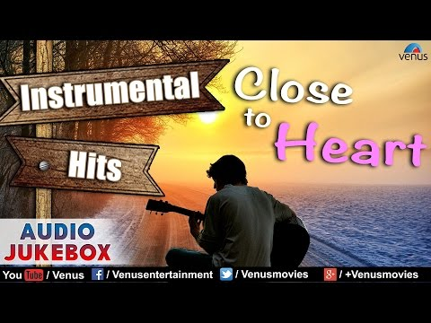 Close To Heart - Best Hindi Instrumental Film Hits || Audio Jukebox