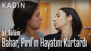 Bahar, Pırıl'ın hayatını kurtardı - Kadın 51. Bölüm