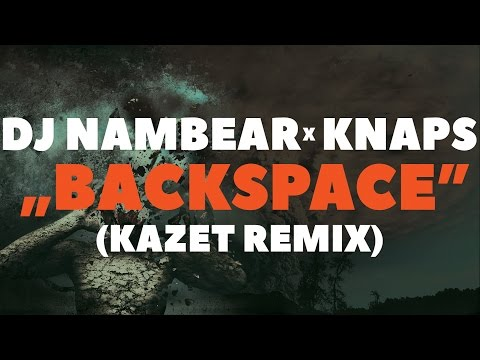 Knaps - Backspace [Kazet REMIX]