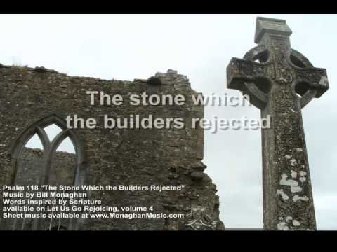 The Stone Which the Builders Rejected Psalm 118  Bill Monaghan LYRIC