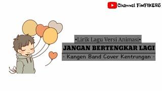 Lirik Jangan Bertengkar Lagi - Kangen Band |VERSI ANIMASI+KENTRUNGAN| By FIKERS